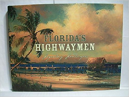 FLORIDAS HIGHWAYMEN LEGENDARY LANDSCAPES 9780977234424 Amazon Books