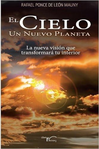 El Cielo Un Nuevo Planeta: La nueva visión... Que transformará tu interior