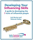 Developing your influencing skills. How to influence people by increasing your credibility, trustworthiness and communication skills. (Skills Training Course)