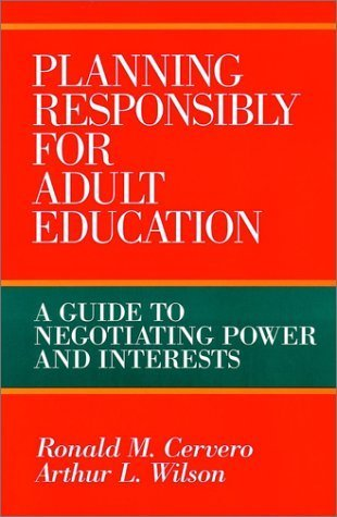 Planning Responsibly for Adult Education: A Guide to Negotiating Power and Interests by Ronald M. Cervero (1994-03-11)