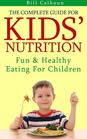 Amazon.com: The Complete Guide For Kids' Nutrition: Fun ...