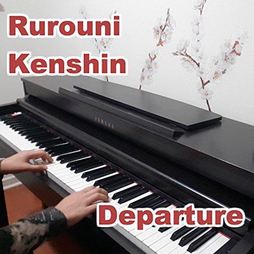 "Departure (From ""Rurouni Kenshin"") [Piano Arrangement] By"