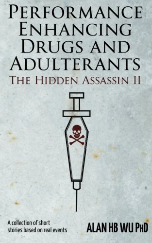 Performance enhancing drugs and adulterants: the hidden assassin II by Alan HB Wu (2015-06-27)
