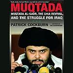 Muqtada: Muqtada al-Sadr, the Shia Revival, and the Struggle for Iraq   Patrick Cockburn