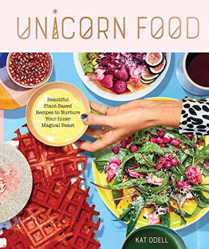 Unicorn Food: Beautiful Plant-Based Recipes to Nurture Your Inner Magical Beast