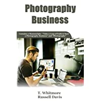 Photography Business: 2 Manuscripts: Take a Leap of Faith and Start a Photography Business and Photography