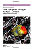 New Therapeutic Strategies for Type 2 Diabetes: Small Molecule Approaches (RSC Drug Discovery)