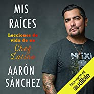 Mis raíces [My Roots]: Lecciones de vida de un chef latino [Life Lessons from a Latino Chef]