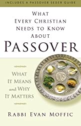 What Every Christian Needs to Know about Passover: What It Means and Why It Matters by Evan Moffic (2015-02-03)