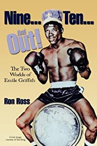 Nine Ten and Out! The Two Worlds of Emile Griffith by Ron Ross (2008-03-01)
