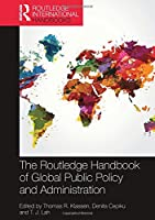 The Routledge Handbook of Global Public Policy and Administration Front Cover