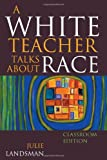 A White Teacher Talks about Race, Julie Landsman, 1607090643