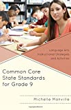 Common Core State Standards for Grade 9 : Language Arts Instructional Strategies and Activities, Manville, Michelle, 1475816812