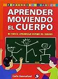 Aprender moviendo el cuerpo: No todo el aprendizaje depende del cerebro (Pedagogia Dinamica) (Spanish Edition)