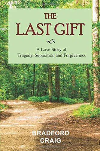 The Last Gift: A Love Story of Tragedy, Separation and Forgiveness