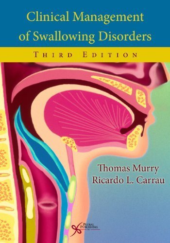 Clinical Management of Swallowing Disorders 3rd (third) by Thomas Murry, Ricardo L. Carrau (2012) Hardcover PDF