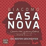 Geschichte meines Lebens: Die besten Geschichten | Giacomo Casanova