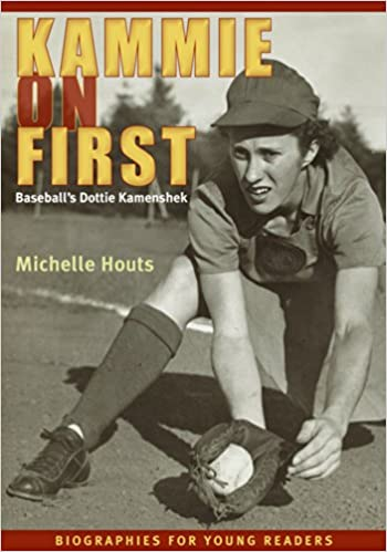 Kammie on First: Baseball's Dottie Kamenshek (Biographies for Young Readers)