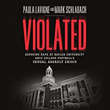 Violated: Exposing Rape at Baylor University amid College Football's Sexual Assault Crisis Audiobook by Paula Lavigne, Mark Schlabach Narrated by Therese Plummer