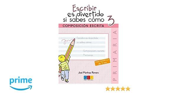Escribir es Divertido si Sabes Cómo - Composición Escrita 3 - Con Cuadrícula de 3 mm.: Amazon.es: JOSE MARTINEZ ROMERO: Libros
