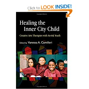 Healing the Inner City Child: Creative Arts Therapies with At-risk Youth Vanessa A. Camilleri