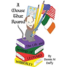 A Mouse That Roared: The Life and Writings of Leonard Wibberley