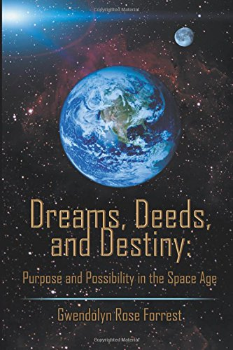 Read Online Dreams, Deeds, and Destiny: Purpose and Possibility in the Space Age pdf epub