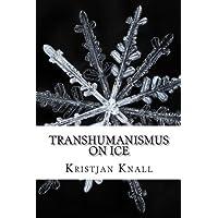 Transhumanismus on Ice: Ein Survivalguide für die Ewigkeit