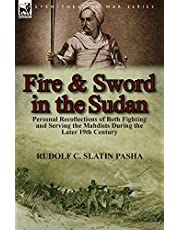 Fire and Sword in the Sudan: Personal Recollections of Both Fighting and Serving the Mahdists During the Later 19th Century