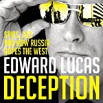 Deception: The Untold Story of East-West Espionage Today | Edward Lucas