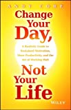 Change Your Day, Not Your Life, Andy Core, 111881598X