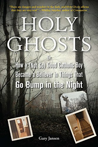 (Holy Ghosts: Or, How a (Not So) Good Catholic Boy Became a Believer in Things That Go Bump in  the)