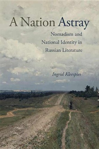 A Nation Astray: Nomadism and National Identity in Russian Literature PDF