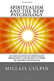 Spiritualism and the New Psychology: An Explanation of Spiritualist Phenomena and Beliefs in Terms of Modern Knowledge