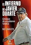 El infierno de Duarte: Crónicas de un gobierno fatídico.