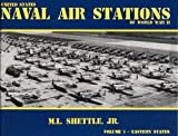 United States Naval Air Stations of World War II Vol. 1 : Eastern States, Shettle, Melvin, 0964338807