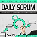 Daily Scrum: 21 Tips to Coordinate Your Team with Stand-Up Meetings and Create a Daily Plan Hörbuch von Paul VII Gesprochen von: Randal Schaffer
