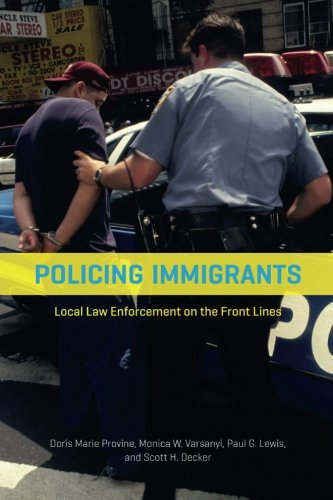 Policing Immigrants: Local Law Enforcement on the Front Lines (Chicago Series in Law and Society)