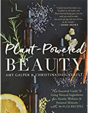 Plant-Powered Beauty: The Essential Guide to Using Natural Ingredients for Health, Wellness, and Personal Skincare (with 50-plus Recipes)