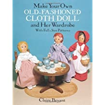 Make Your Own Old-Fashioned Cloth Doll and Her Wardrobe: With Full-Size Patterns by Bryant, Claire (2003) Paperback