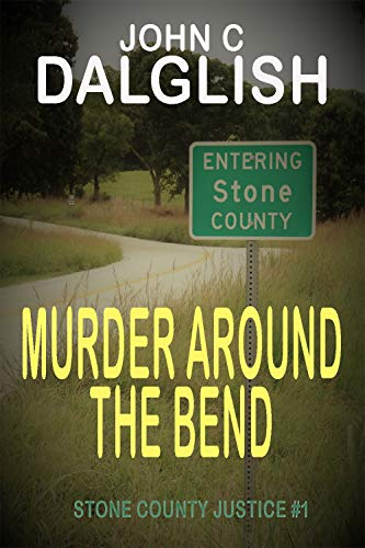 Murder Around the Bend(Clean Mystery & Suspense) (STONE COUNTY JUSTICE Book 1) by [Dalglish, John C.]