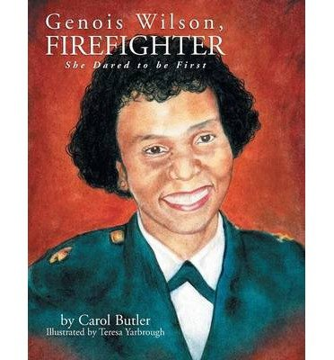 Read Online By Carol Butler - Genois Wilson, Firefighter: She Dared to be First (2013-03-08) [Paperback] pdf