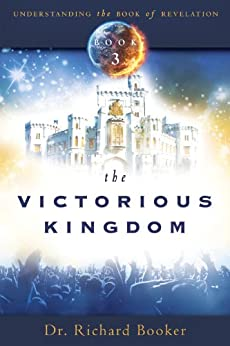 The Victorious Kingdom: Understanding the Book of Revelation Series Volume 3 by [Booker, Richard]