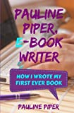 img - for Pauline Piper, E-book Writer: How I wrote my first ever book book / textbook / text book