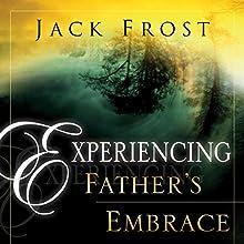 Experiencing Father's Embrace | Livre audio Auteur(s) : Jack Frost Narrateur(s) : William Crockett