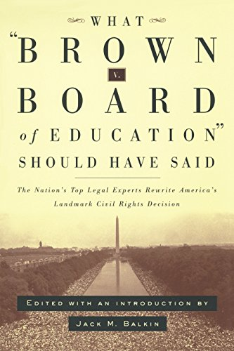 (What Brown v. Board of Education Should Have Said: The Nation's Top Legal Experts Rewrite America's Landmark Civil Rights Decision )