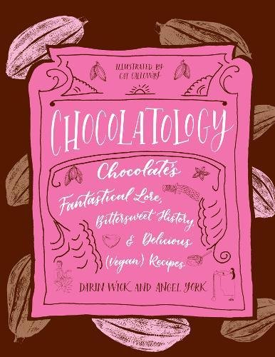 Chocolatology: Chocolate's Fantastical Lore, Bittersweet History, & Delicious (Vegan) Recipes (Vegan Cookbooks) by Angel York, Darin Wick