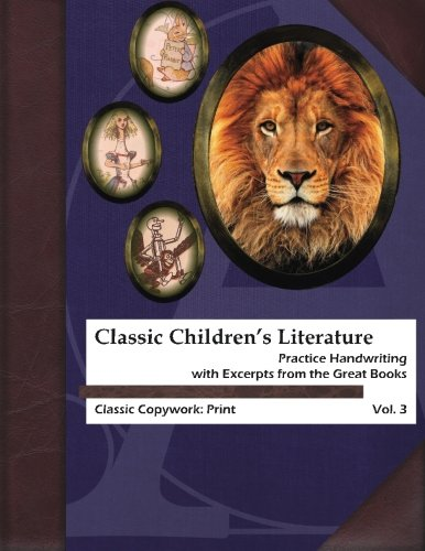 Classic Children's Literature Copywork: Practice Handwriting with Excerpts from the Great Books (Classic Copywork: Print) (Volume 3)