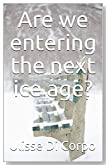 Are we entering the next ice age?: Will humanity survive?