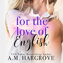 For the Love of English: A Sexy Single Dad Stand Alone Romance Audiobook by A. M. Hargrove Narrated by Erin Mallon, Jason Clark